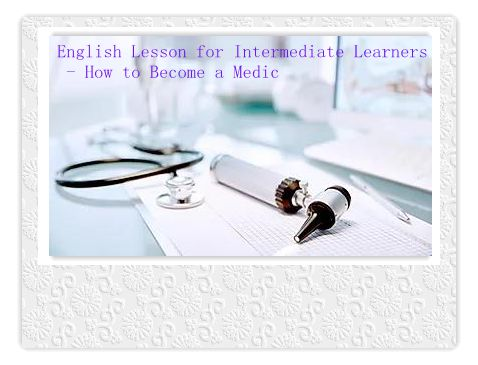 English Lesson for Intermediate Learners - How to Become a Medic