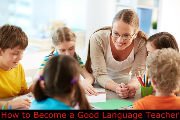 How to Become a Good Language Teacher